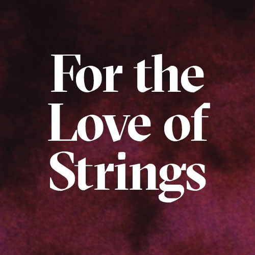 For the Love of Strings